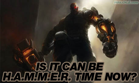 IS IT CAN BE H.A.M.M.E.R. TIME NOW?