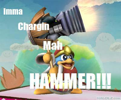 Imma Chargin Mah HAMMER!!!