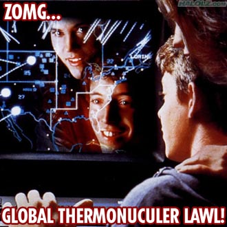 ZOMG… GLOBAL THERMONUCULER LAWL!