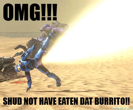 SHUD NOT HAVE EATEN DAT BURRITO!!