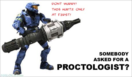SOMEBODY ASKED FOR A PROCTOLOGIST?
