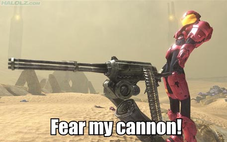 Fear my cannon!