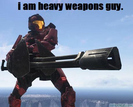 i am heavy weapons guy.