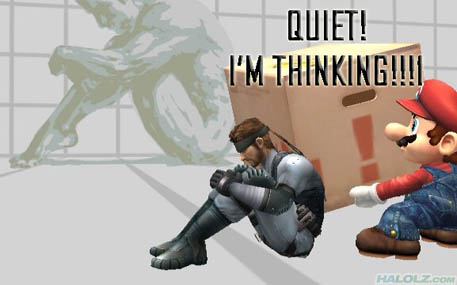 QUIET! I'M THINKING!!!1