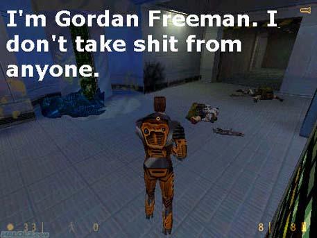 I'm Gordan Freeman.