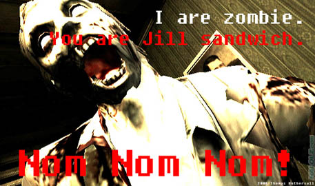 I are zombie. You are Jill sandwich.