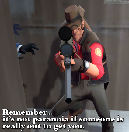 it's not paranoia if someone is really out to get you.