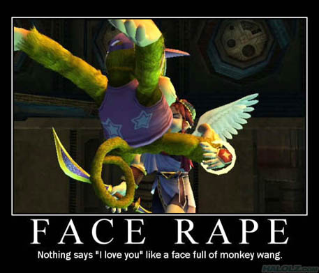 "FACE RAPE - Nothing says ""I love you"" like a face full of monkey wang."