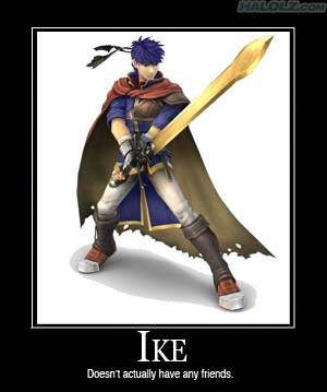 IKE - Doesn't actually have any friends.