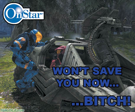 OnStar WON'T SAVE YOU NOW… …BITCH!