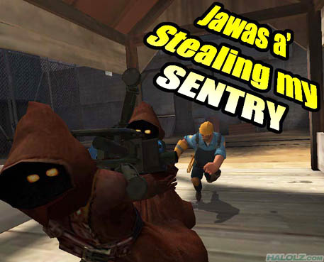 Jawas a' Stealing my SENTRY
