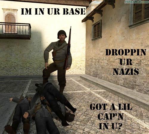 IM IN UR BASE DROPPIN UR NAZIS GOT A LIL CAP'N IN U?