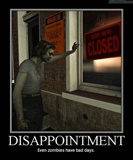 DISAPPOINTMENT - Even zombies have bad days.