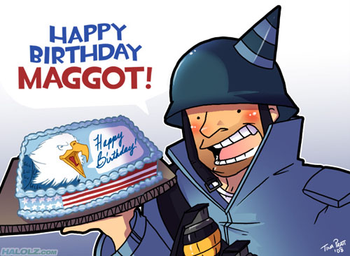 [img width=500 height=366]http://www.halolz.com/wp-content/uploads/2009/01/teamfortress2-happybirthdaymaggot.jpg[/img]