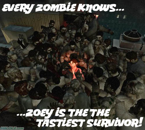EVERY ZOMBiE KNOWS… ZOEY iS THE TASTiEST SURViVOR!