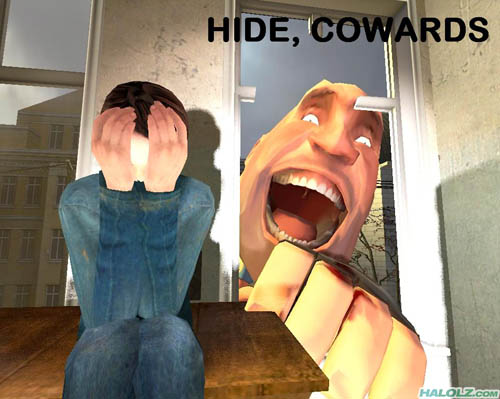HIDE, COWARDS