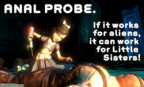 ANAL PROBE. If it works for aliens, it can work for Little Sisters!