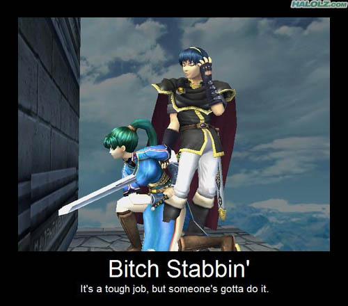 Bitch Stabbin' - It's a tough job, but someone's gotta do it.