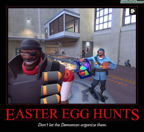 EASTER EGG HUNTS - Don't let the Demoman organize them.