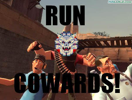 RUN COWARDS!