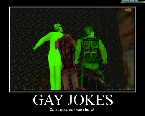 GAY JOKES - Can't escape them here!