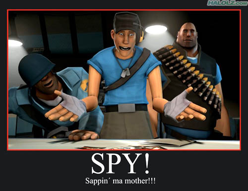 SPY! Sappin' ma mother!!!