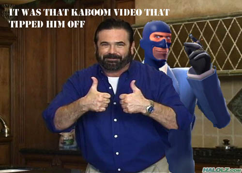 IT WAS THAT KABOOM VIDEO THAT TIPPED HIM OFF