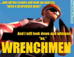 """…and all the scouts will look up and cry, """"NEED A DESPENSER HERE!"""" And I will look down and whisper… """"no."""" WRENCHMEN"""