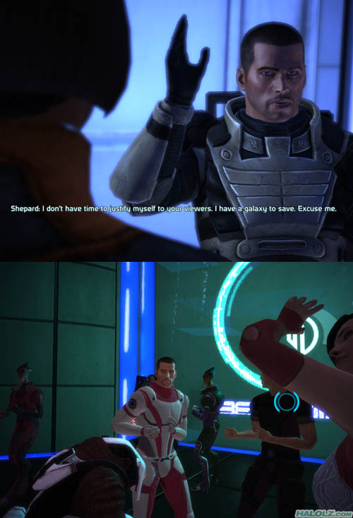 Shepard: I don't have time to justify myself to your viewers. I have a galaxy to save. Excuse me.