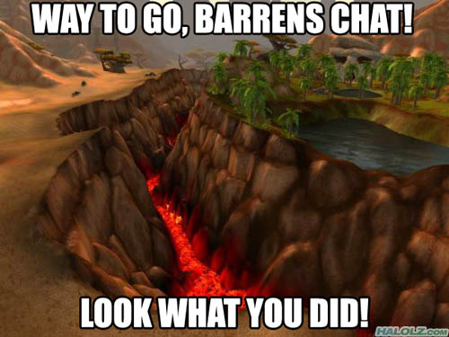 WAY TO GO, BARRENS CHAT! LOOK WHAT YOU DID!