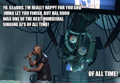 YO, GLaDOS I'M REALLY HAPPY FOR YOU AND IMMA LET YOU FINISH, BUT HAL 9000 WAS ONE OF THE BEST HOMICIDAL SINGING AI'S OF ALL TIME! OF ALL TIME!