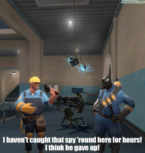I haven't caught that spy 'round here for hours! I think he gave up!