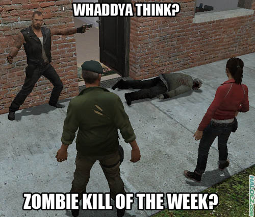 WHADDYA THINK? ZOMBIE KILL OF THE WEEK?