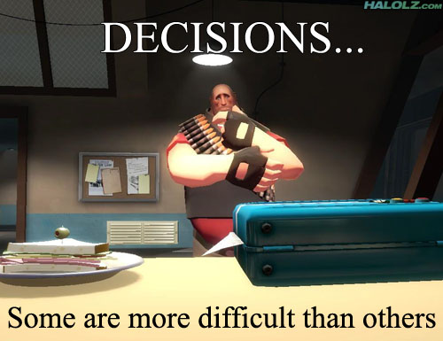 DECISIONS… Some are more difficult than others