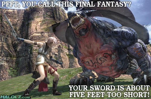 PFFT, YOU CALL THIS FINAL FANTASY? YOUR SWORD IS ABOUT FIVE FEET TOO SHORT!
