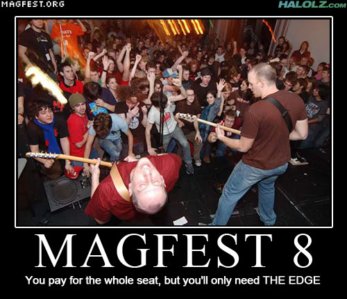 MAGFEST 8 - You pay for the whole seat, but you'll only need THE EDGE
