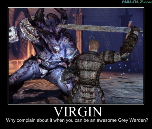 VIRGIN - Why complain about it when you can be an awesome Grey Warden?