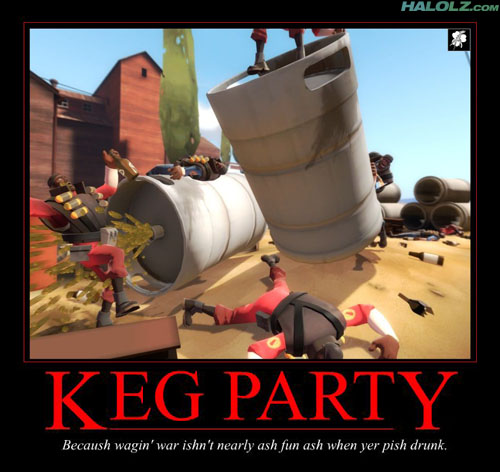 KEG PARTY - Becaush wagin' war ishn't nearly ash fun ash when yer pish drunk.