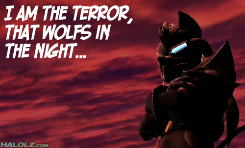 I AM THE TERROR, THAT WOLFS IN THE NIGHT...