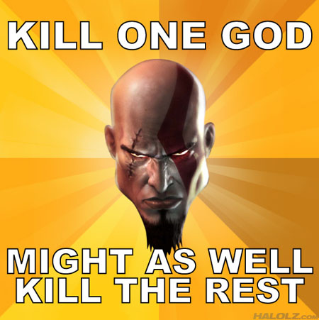 KILL ONE GOD, MIGHT AS WELL KILL THE REST
