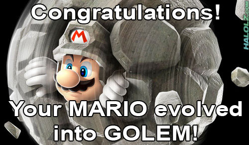 Congratulations! Your MARIO evolved into GOLEM!