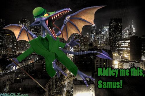 Ridley me this, Samus!