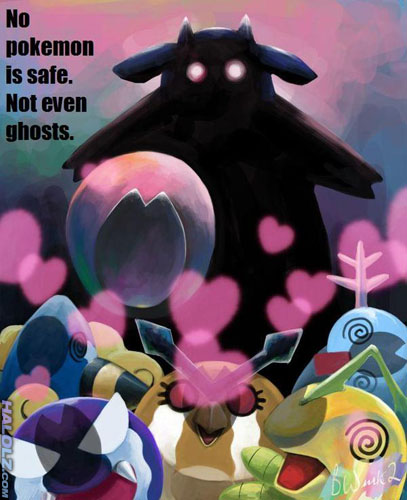 No pokemon is safe. Not even ghosts.