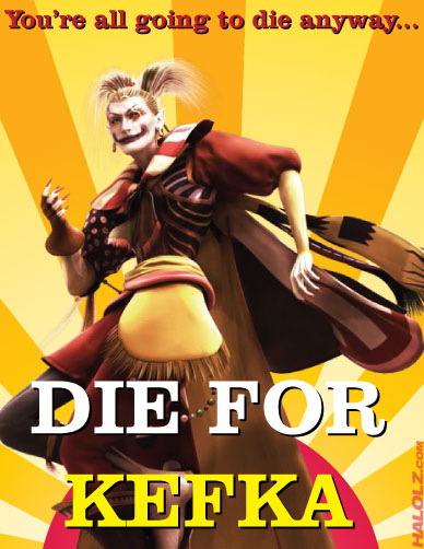 You're all going to die anyway... DIE FOR KEFKA