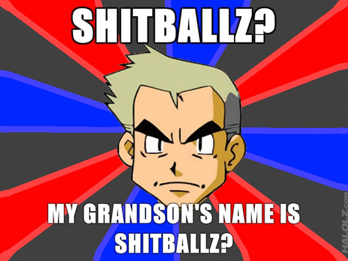 MY GRANDSON'S NAME IS SHITBALLZ?
