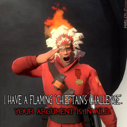"I HAVE A FLAMING ""CHIEFTAIN'S CHALLENGE"". YOUR ARGUMENT IS INVAILD."