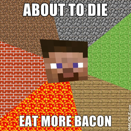 ABOUT TO DIE, EAT MORE BACON