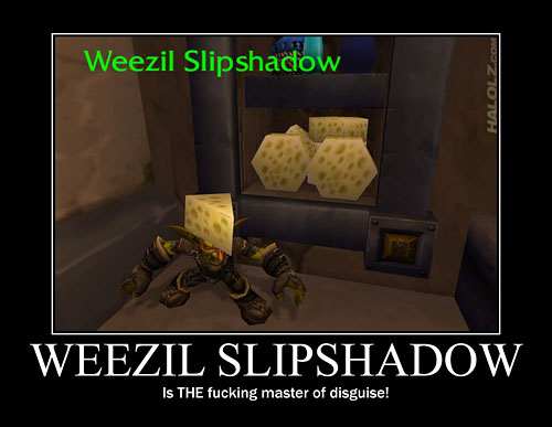 WEEZIL SLIPSHADOW Is THE fucking master of disguise!