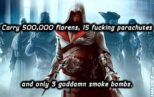 Carry 500,000 florens, 15 fucking parachutes and only 3 goddamn smoke bombs.