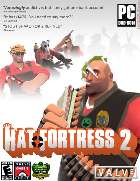 HAT FORTRESS 2. It's actually sad that this is what one of my favorite games